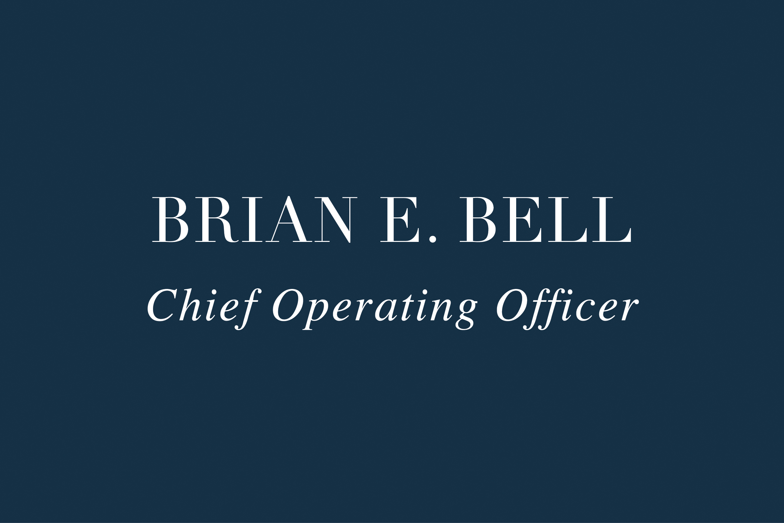 BRIAN E. BELL | Chief Operating Officer