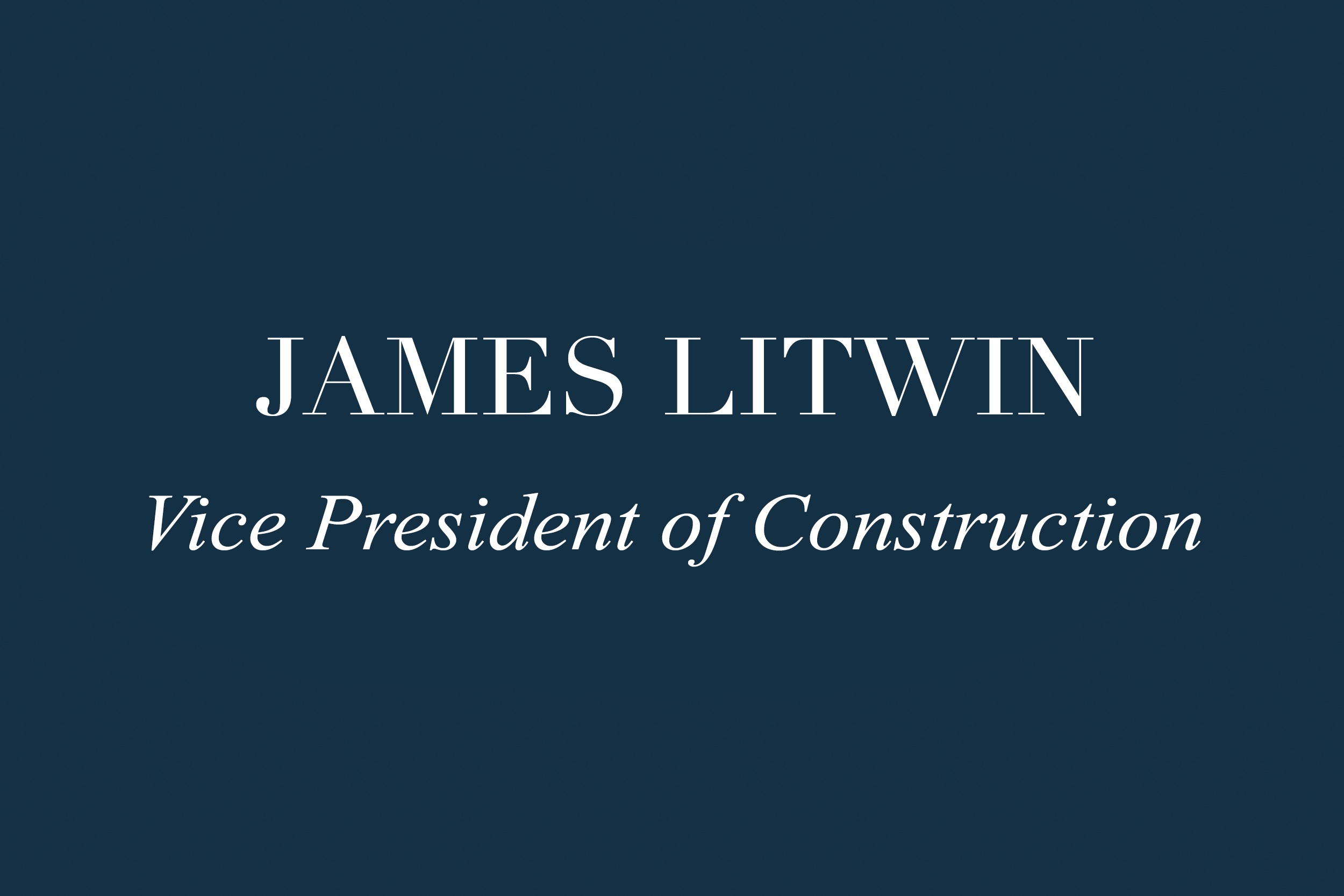 JAMES LITWIN | Vice President of Construction